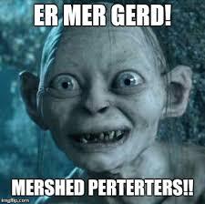 Er Mer Gerd Meme - gollum meme imgflip