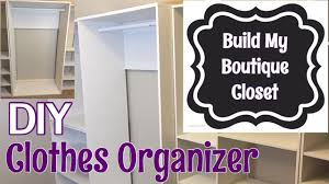 diy clothes organizer build my boutique closet ep2 youtube