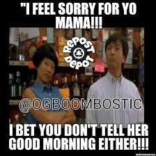 Sorry Po Meme - un categorized i feel sorry for yo mama i bet you don t tell