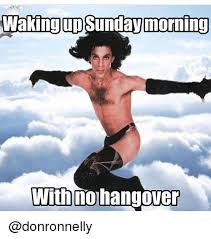 Hungover Meme - waking up sunday morning with no hangover funny meme on me me