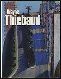 Wayne Thiebaud Landscapes by Wayne Thiebaud A Paintings Retrospective Steven A Nash Adam