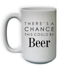 amazon com there u0027s a this could be beer coffee mug funny