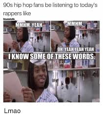 I Know Some Of These Words Meme - 90s hip hop fans be listening to today s rappers like ostuck