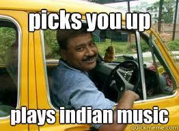 Taxi Driver Meme - picks you up plays indian music egocentric cab driver quickmeme