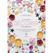 livre de recette cuisine livre recettes je sais bien décorer mes gâteaux cook and