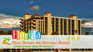 pier house 60 marina hotel clearwater beach hotels florida