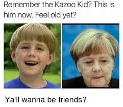 Feeling Old Meme - remember the kazoo kid this is him now feel old yet ya ll wanna