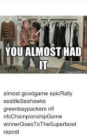 You Almost Had It Meme - packers you almost had it meme mne vse pohuj