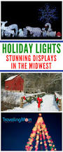 The Best Christmas Light Displays by Best Holiday Lights Displays In The Midwest Travelingmom