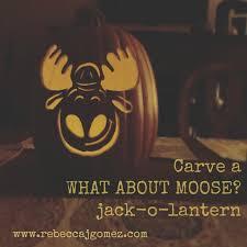 rebecca j gomez a what about moose jack o lantern