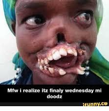 Mfw Meme - mfw i realize itz finaly wednesday mi doodz ifunnyco mfw meme on