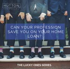 can your profession save you on your home loan hutton financial