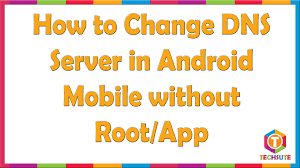 change dns server in android without root or techsute