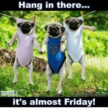 Almost Friday Meme - hang in there its almost friday 726262 camera lucida info