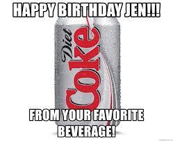 Diet Coke Meme - happy birthday jen from your favorite beverage the diet coke