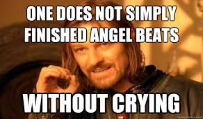 Angel Beats Memes - one does not simply finished angel beats without crying boromir