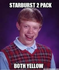 Starburst Meme - starburst bad luck brian know your meme