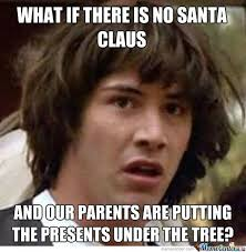 Santa Claus Meme - what if there is no santa claus by mustapan meme center