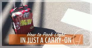How To Travel Light How To Travel Light With Just A Carry On U2013 A Mindful Travel Gear