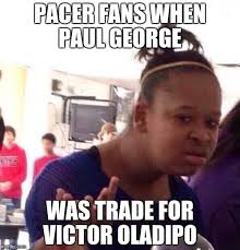 Paul George Memes - pacer fans when paul george was trade for victor oladipo meme