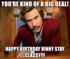 Vinny Meme - you re kind of a big deal happy birthday vinny stay classy
