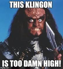 Too Damn High Meme - this klingon is too damn high meme