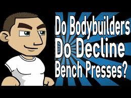 decline bench press muscles do bodybuilders do decline bench presses youtube