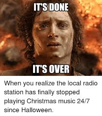 Christmas Music Meme - its done its over quickmemecom when you realize the local radio