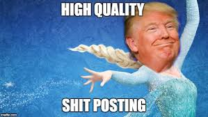 High Quality Memes - high quality shit posting is like magic except easier imgflip