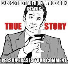 True History Meme - expose the truth on a facebook status person erases your comment