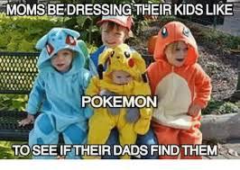 Pokemon Kid Meme - moms be dressing their kids like pokemon toseeif their dads find
