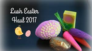 lush haul new products easter 2017 youtube