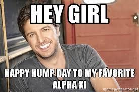X I Meme - hey girl happy hump day to my favorite alpha xi lukebryan meme