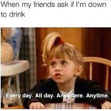 Alcoholism Meme - i m always down to drink but can t always hold down my alcohol check