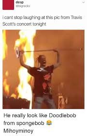 Doodlebob Meme - desp i cant stop laughing at this pic from travis scott s concert
