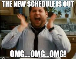 Omg Memes - the new schedule is out omg omg omg meme