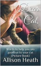 Words To Comfort Grief Dear Cat Words To Help You Say Goodbye To Your Cat Picture Book
