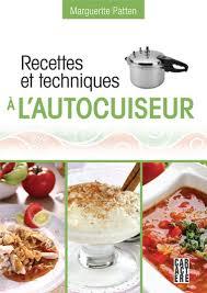 cuisine autocuiseur recettes et techniques à l autocuiseur les éditions
