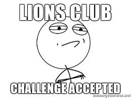 Challenge Accepted Meme - lions club challenge accepted challenge accepted meme generator