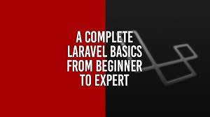 Expert To Beginner by Learn A Complete Laravel Basics From Beginner To Expert Tutorial