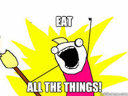Eat All The Things Meme - eat all the things all the things quickmeme