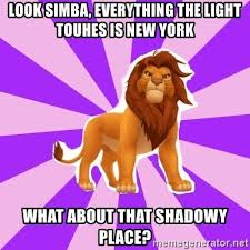 Lion King Shadowy Place Meme Generator - look simba everything the light touhes is new york what about that