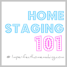 the complete guide to imperfect homemaking home staging 101