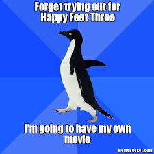 Happy Feet Meme - forget trying out for happy feet three create your own meme