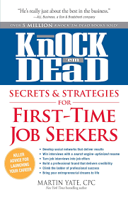 How To Write A Resume For A First Time Job by Knock U0027em Dead Secrets U0026 Strategies For First Time Job Seekers