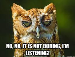 Boring Meme - no no it is not boring i m listening boring quickmeme