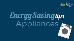 green mountain energy saving tips home appliances youtube