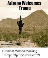 Arizona Memes - arizona welcomes trump fbcompoliticalhumor funniest memes mocking