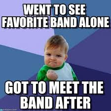 Band Kid Meme - went to see favorite band alone success kid meme on memegen