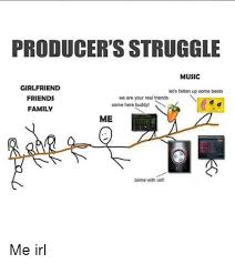 Music Producer Meme - producer s struggle music girlfriend let s fatten up some beats we
